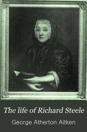 The Life of Richard Steele: Volume 1