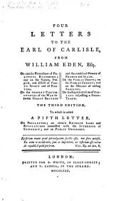 Four Letters to the Earl of Carlisle from William Eden, Esq: On Certain Perversions of Political Reasoning; and on the Nature ... of Party Spirit and of Parties. On the Present Circumstances of the War Between Great Britain and the Combined Powers of France and Spain. On the Public Debts; on the Public Credit; and on the Means of Raising Supplies. On the Representations of Ireland Respecting a Free Trade