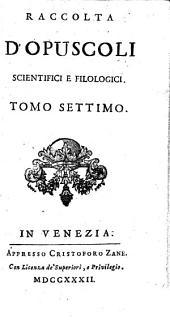 Raccolta D'Opuscoli Scientifici, E Filologici: Volume 7