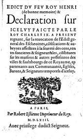 Edict du feu Roy Henri (Mars 1558) ... et Declaration sur iceluy faicte par le Roy Charles IX. (le dixieme jour de Janvier, 1563) ... Sur la reuocation de l'Edict general des Escheoittes, cōfiscations, etc