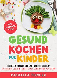 Gesund kochen f  r Kinder     Schnell   einfach mit und f  r Kinder kochen PDF