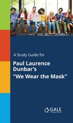 A study guide for Paul Laurence Dunbar's 'We Wear the Mask'