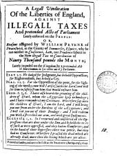 A legall vindication of the liberties of England, against illegall taxes ... or, Reasons assigned by William Prynne why he can neither in conscience, law, nor prudence submit to the new illegall tax of ninety thousand pounds the month: Volume 10