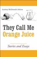 They Call Me Orange Juice
