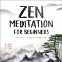Zen Meditation for Beginners  A Practical Guide to Inner Calm