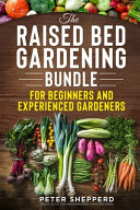 Raised Bed Gardening Bundle for Beginners and Experienced Gardeners