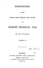 Hesperides; Or, The Works Both Human and Divine of Robert Herrick: Volume 2