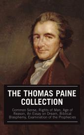 The Thomas Paine Collection: Common Sense, Rights of Man, Age of Reason, An Essay on Dream, Biblical Blasphemy, Examination Of The Prophecies