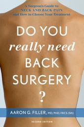 Do You Really Need Back Surgery?: A Surgeon's Guide to Neck and Back Pain and How to Choose Your Treatment, Edition 2