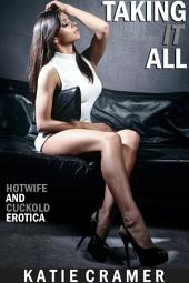 Taking It All: A Wife Watching Hotwife and Cuckold BMWW Interracial Erotica Story