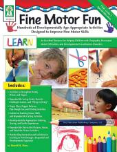 Fine Motor Fun, Grades PK - 1: Hundreds of Developmentally Age-Appropriate Activities Designed to Improve Fine Motor Skills