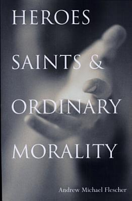 Heroes  Saints  and Ordinary Morality PDF