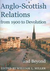 Anglo Scottish Relations From 1900 To Devolution And Beyond Book PDF