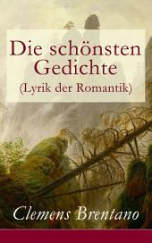 Die schönsten Gedichte (Lyrik der Romantik) - Vollständige Ausgabe: 142 Gesammelten Gedichten