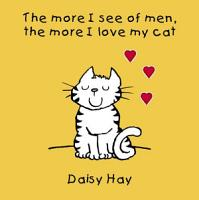 The More I See of Men the More I Love My Cat PDF