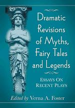 Dramatic Revisions of Myths, Fairy Tales and Legends