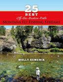 25 Best Off The Beaten Path Montana Fly Fishing Streams PDF