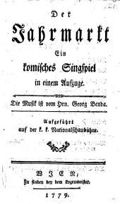 Der Jahrmarkt, ein komisches Singspiel in 1 Aufz. Die Musik ist vom Hrn. Georg Benda: Band 163;Band 165