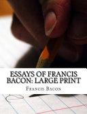 Essays of Francis Bacon  Large Print PDF