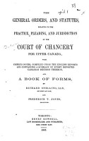 The General Orders and Statutes Relating to the Practice  Pleading  and Jurisdiction of the Court of Chancery for Upper Canada PDF