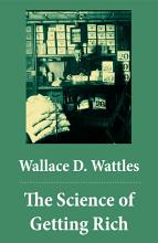 The Science of Getting Rich  The Unabridged Classic by Wallace D  Wattles  PDF