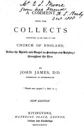 A Comment Upon the Collects Appointed to be Used in the Church of England Before the Epistle and Gospel on Sundays and Holydays Throughout the Year