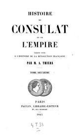 Histoire du consulat et de l'empire: faisant suite à l'Histoire de la révolution française, Volume2
