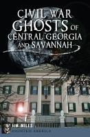 Civil War Ghosts of Central Georgia and Savannah PDF