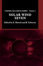 Solar Wind Seven: Proceedings of the 3rd COSPAR Colloquium Held in Goslar, Germany, 16-20 September 1991
