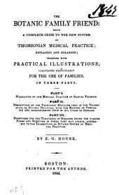 The Botanic Family Friend: Being a Complete Guide to the New System of Thomsonian Medical Practice, Explained and Enlarged; Together with Practical Illustrations, Calculated Particularly for the Use of Families