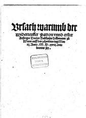 Ursach, warumb der Widerteuffer Patron unnd erster Anfenger Doctor Balthasar Huebmayer zu Wienn auff den zehendten Tag Martii anno MDXXVIII verbrennet sey