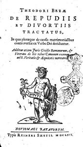 Theodori Bezae De repudiis et divortiis tractatus, in quo pleraeque de causis matrimonialibus controversiae ex verbo Dei deciduntur. ..