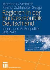 Regieren in der Bundesrepublik Deutschland: Innen- und Außenpolitik seit 1949