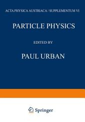 Particle Physics: Proceedings of the VIII. Internationale Universitätswochen für Kernphysik 1969 der Karl-Franzens-Universität Graz, at Schladming (Steiermark, Austria) 24th February–8th March 1969