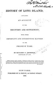 History of Long Island: Containing an Account of the Discovery and Settlement; with Other Important and Interesting Matters to the Present Time