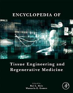 Encyclopedia of Tissue Engineering and Regenerative Medicine