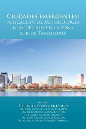 Ciudades Emergentes: Aplicación De Metodología Ices Del Bid En La Zona Sur De Tamaulipas