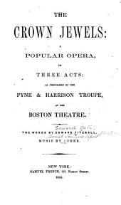 The Crown Jewels: A Popular Opera in Three Acts as Performed by the Pyne & Harrison Troupe at the Boston Theatre