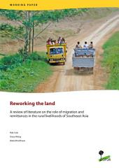 Reworking the land: A review of literature on the role of migration and remittances in the rural livelihoods of Southeast Asia