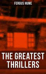 The Greatest Thrillers of Fergus Hume