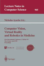 Computer Vision, Virtual Reality and Robotics in Medicine: First International Conference, CVRMed '95, Nice, France, April 3 - 6, 1995. Proceedings