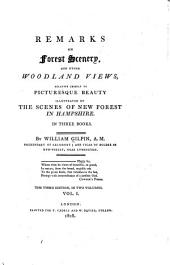 Remarks on Forest Scenery, and Other Woodland Views, Relative Chiefly to Picturesque Beauty: Illustrated by the Scenes of New Forest, in Hampshire, Part 1