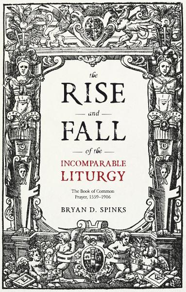 Download The Rise and Fall of the Incomparable Liturgy Book