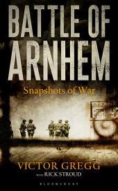 Battle of Arnhem: Snapshots of War