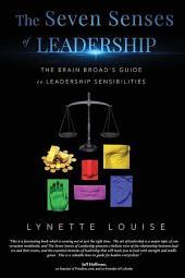 The Seven Senses of Leadership: The Brain Broad's Guide to Leadership Sensibilities