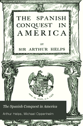 The Spanish Conquest in America: And Its Relation to the History of Slavery and to the Government of Colonies, Volume 1