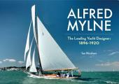 Alfred Mylne: The Leading Yacht Designer 1896-1920