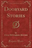 Dooryard Stories (Classic Reprint)