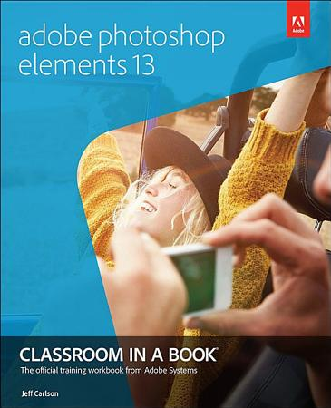 Adobe Photoshop Elements 13 Classroom in a Book PDF