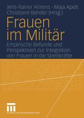 Frauen im Militär: Empirische Befunde und Perspektiven zur Integration von Frauen in die Streitkräfte